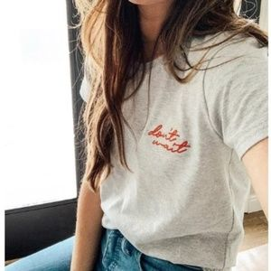 Don't Wait Embroidered Ladies Tee